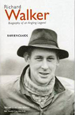 Richard Walker Biography of an Angling Legend by Barrie Rickards